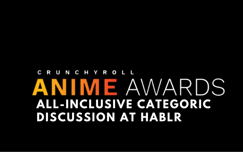 Crunchyroll Awards 2021 All-Inclusive Categoric Discussion
