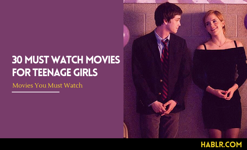 30 Must Watch Movies For Teenage Girls