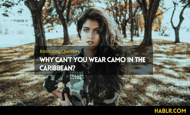 Why Can't You Wear Camo in the Caribbean-min