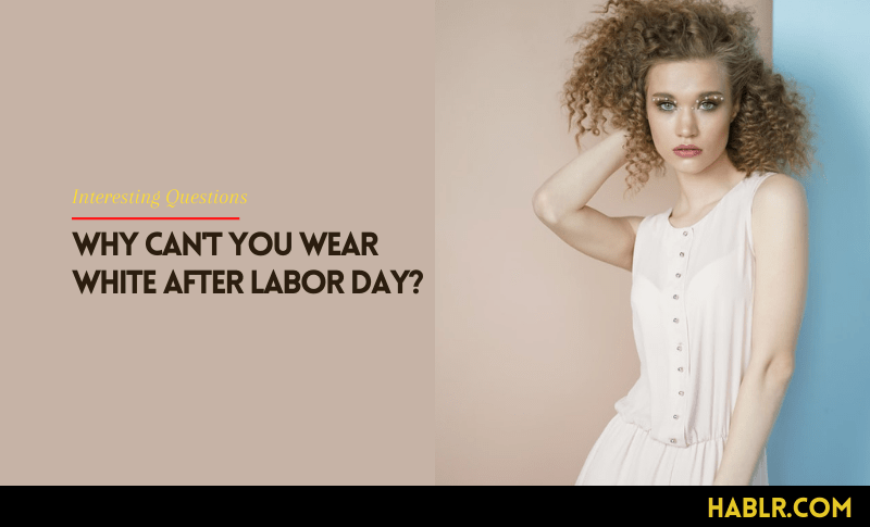 Why Can't You Wear White After Labor Day?