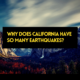 Why Does California Have So Many Earthquakes?