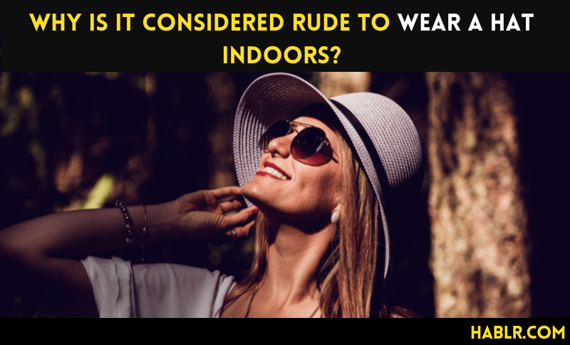 Why is it Considered Rude to Wear a Hat Indoors?
