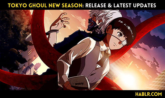 Tokyo Ghoul New Season - Release and Latest Updates