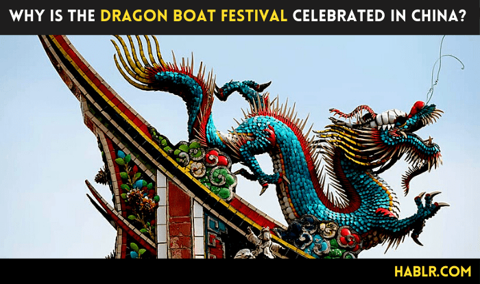 Why is the Dragon Boat Festival celebrated in China?