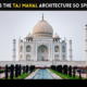 Why is the Taj Mahal Architecture So Special?